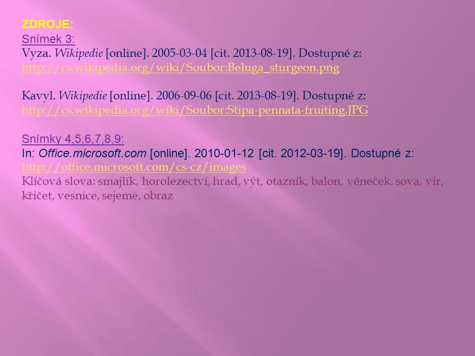 ZDROJE: Snímek 3: Vyza. Wikipedie [online]. 2005-03-04 [cit. 2013-08-19]. Dostupné z: http://cs.wikipedia.org/wiki/Soubor:Beluga_sturgeon.png.